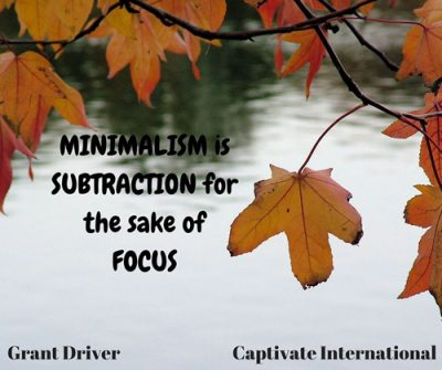 minimalism is subtraction for the sake of focus
