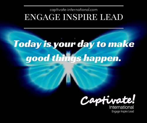 today is your day to make good things happen